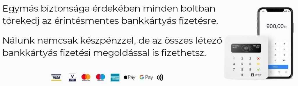 Nálunk nemcsak készpénzzel, de az összes létező bankkártyás fizetési megoldással is fizethetsz.